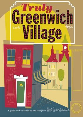 Truly Greenwich Village: A Guide to the Usual and Unusual