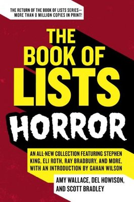 The Book of Lists: Horror : An All-new Collection Featuring Stephen King, Eli Roth, Ray Bradbury, and More,