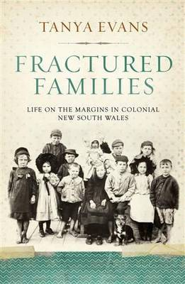 Fractured Families : Life on the Margins in Colonial New South Wales