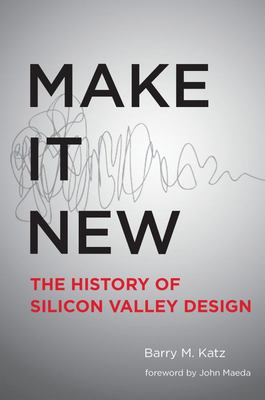 Make It New : A History of Silicon Valley Design