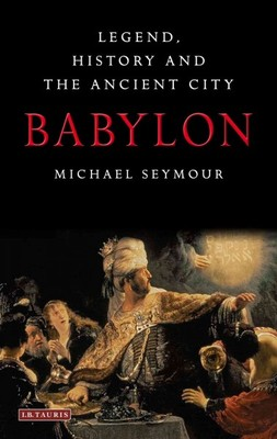 Babylon : Legend, History and the Ancient City