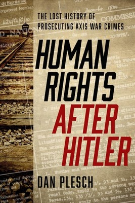 Human Rights After Hitler : The Lost History of Prosecuting Axis War Crimes