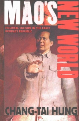 Mao's New World : Political Culture in the Early People's Republic