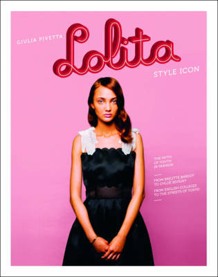 Lolita - Style Icon, the Myth of Youth in Fashion