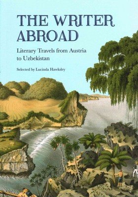 The Writer Abroad : Literary Travellers from Austria to Uzbekistan