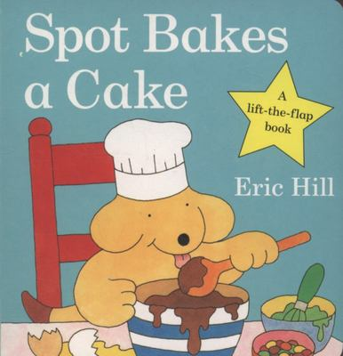 Spot Bakes a Cake (Lift the Flap Board)