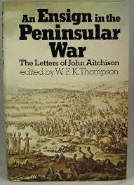 Ensign in the Peninsular War: Letters of John Aitchison