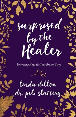 Surprised by the Healer : Embracing Hope for Your Broken Story