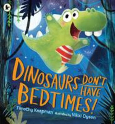 Dinosaurs Don't Have Bedtimes!