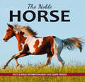 The Noble Horse: Facts and Breed Information on Our Equine Friends