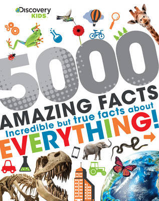 5000 Amazing Facts: Incredible but True Facts About Everything!