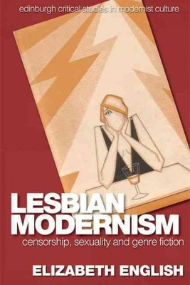 Lesbian Modernism : Censorship, Sexuality and Genre Fiction