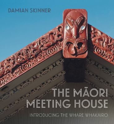 The Maori Meeting House: Introducing the Whare Whakairo