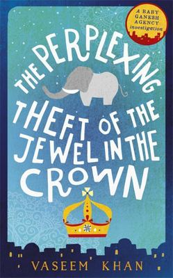 The Perplexing Theft of the Jewel in the Crown (Baby Ganesh Agency #2)