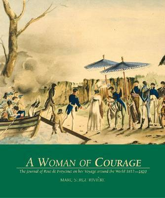 A Woman of Courage: The Journal of Rose De Freycinet on Her Voyage around the World, 1817-1820