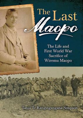 The Last Maopo: The Life and First World War Sacrifice of Wiremu Maopo