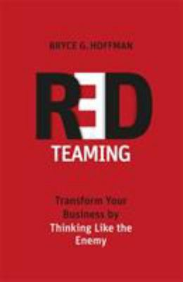 Red Teaming: How to Bulletproof Your Business by Questioning the Unquestionable