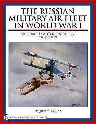 The Russian Military Air Fleet in World War I: Volume 1: Chronology, 1910-1917