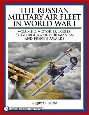 The Russian Military Air Fleet in World War I: Volume II: Victories, Losses, Awards