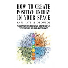 How to Create Positive Energy in Your SpaceTransmute Discordant Energy and Activate Light and Positive Energy in Your Home and Environment