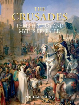 Crusades : Their History and Myths Revealed