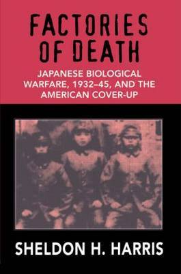 Factories of Death: Japanese Biological Warfare 1932-45 and the American Cover-up
