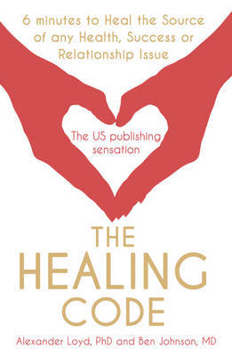 The Healing Code: 6 Minutes to Heal the Source of Your Health, Sucess or Relationship Issue