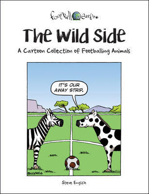 The Wild Side: A Cartoon Collection of Footballing Animals