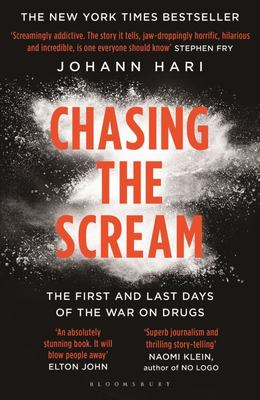 Chasing the Scream The First and Last Days of the War on Drugs