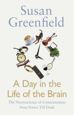 A Day in the Life of the Brain: The Neuroscience of Consciousness from Dawn to Dusk