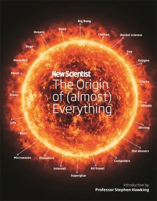 New Scientist: The Origin of (Almost) Everything: From the Big Bang to Belly-Button Fluff (HB)