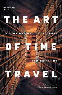 The Art of Time Travel : Historians and their Craft