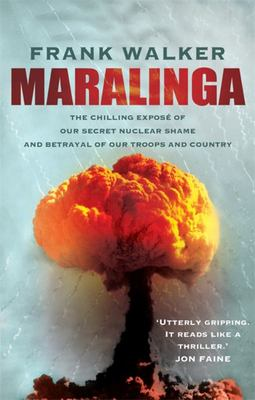 Maralinga: The Chilling Expose of Our Secret Nuclear Shame and Betrayal of Our Troops and Country