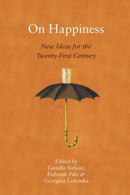 On Happiness : New Ideas for the Twenty-First Century