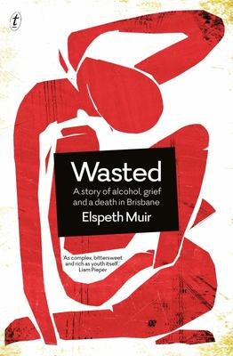 Wasted - A Story of Alcohol, Grief and a Death in Brisbane
