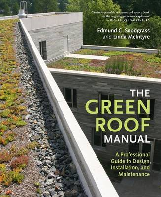 The Green Roof Manual: A Professional Guide to Design, Installation and Maintenance