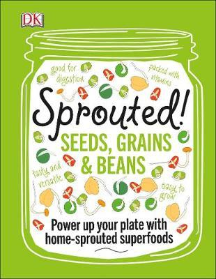 Sprouted! Grow and Enjoy Your Own Superfood Sprouts