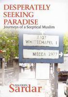 Desperately Seeking Paradise  : Journeys of a sceptical Muslim