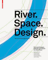 River.Space.Design - Planning Strategies, Methods and Projects for Urban Rivers