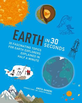 Earth in 30 Seconds: 30 Amazing Topics for Earth Explorers Explained in Half a Minute (Children's 30 Second)