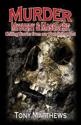 Murder, Mystery & Massacre: Chilling Stories from Our Pioneering Past