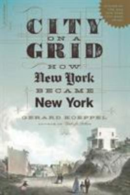 City on a Grid - How New York Became New York