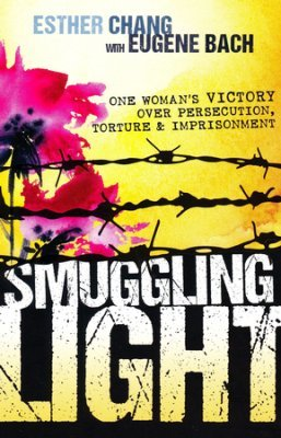 Smuggling LightOne Woman's Victory Over Persecution, Torture, and Imprisonment