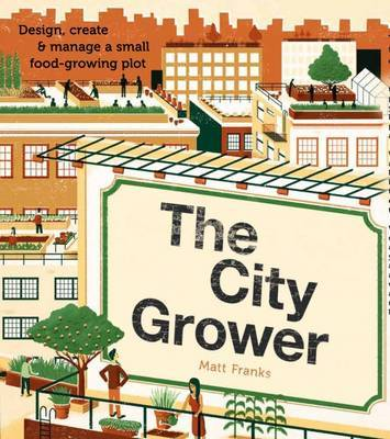 The City Grower: Design, Create  Manage a Small Food-Growing Plot