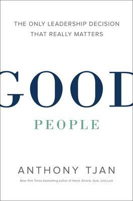 Good People - The Only Leadership Decision That Really Matters