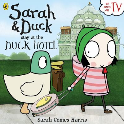Sarah and Duck and the Duck Hotel