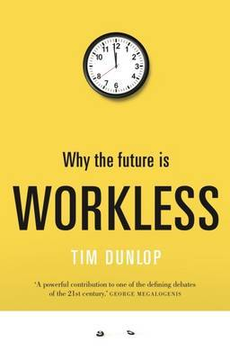 Why the Future is Workless : The Long, Slow Death of the Full-Time Job