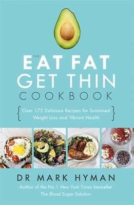 Eat Fat Get Thin CookbookOver 175 Delicious Recipes for Sustained Weight Loss and Vibrant Health