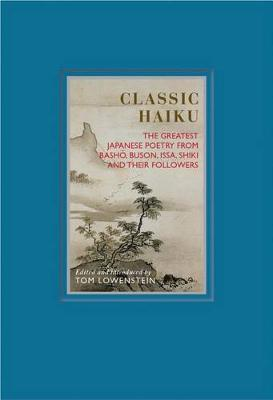 Classic Haiku : The Greatest Japanese Poetry from Basho, Buson, Issa, Shiki and Their Followers