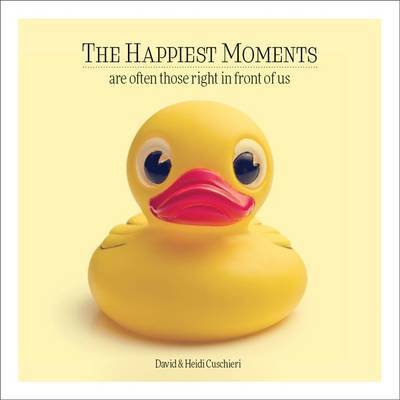 The Happiest Moments Are Often Those Right In Front Of Us
